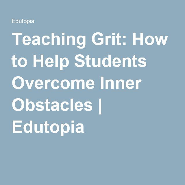 Teaching Grit: How to Help Students Overcome Inner Obstacles | Edutopia