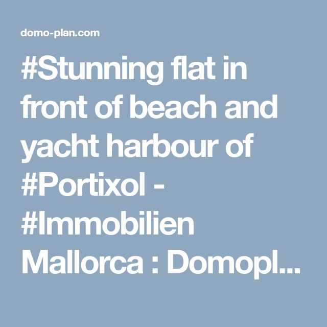 #Stunning flat in front of beach and yacht harbour of #Portixol - #Immobilien Mallorca : Domoplan - Palma #spanien