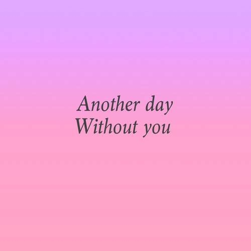 Another day without You...
