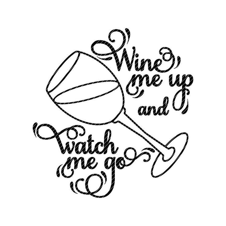 Wine me up and watch me go svg jpg png clipart tshirt design vector vinyl graphics cut files decal cricut silhouette cameo