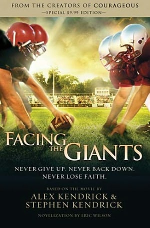 Facing the Giants:  great quote Never give up, Never back down, Never lose faith!