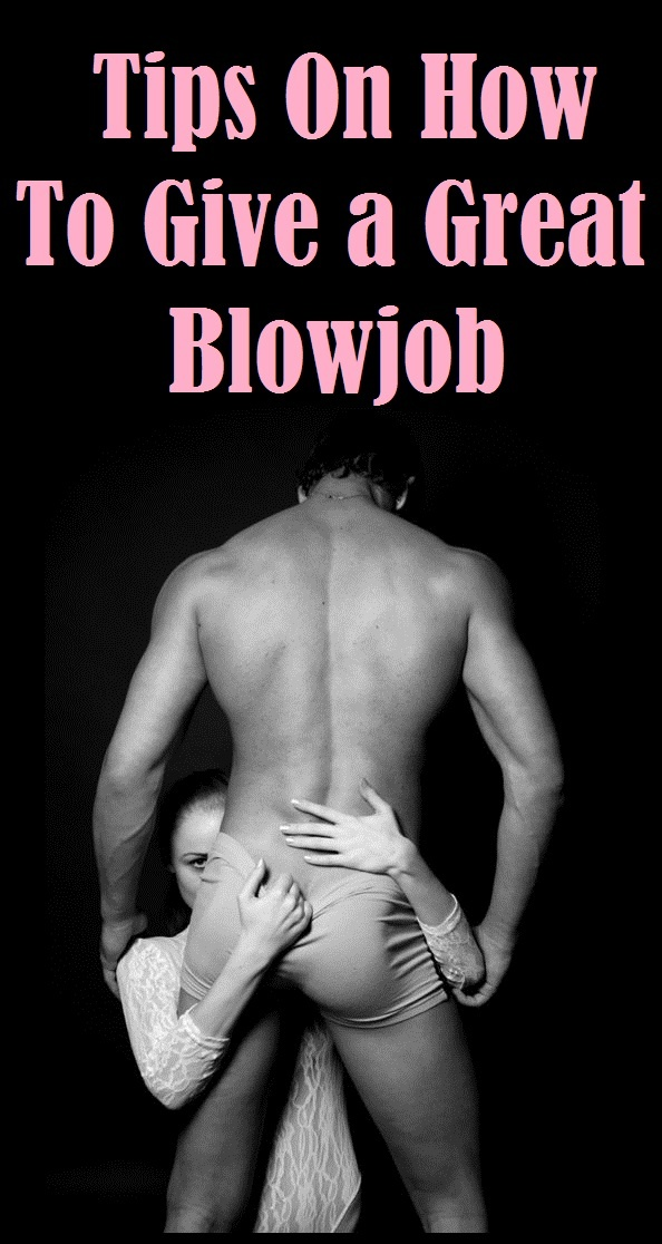 how to give a great blow jobs BEST BLOWJOB TIPS VIDEO Blow job Advice On How To Give A.