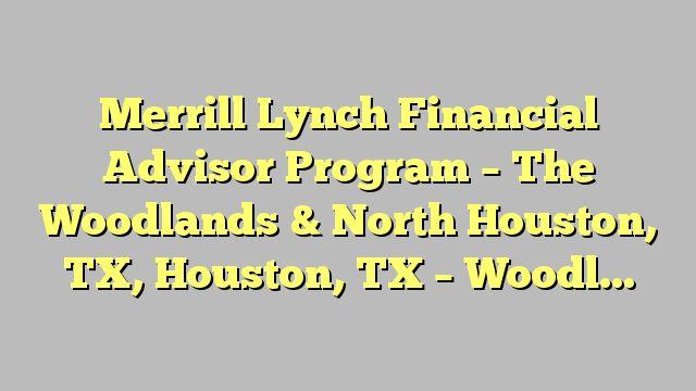 Merrill Lynch Financial Advisor Program - The Woodlands & North Houston, TX, Houston, TX - Woodlands, MB