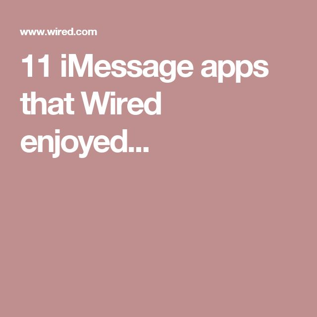 11 iMessage apps that Wired enjoyed...