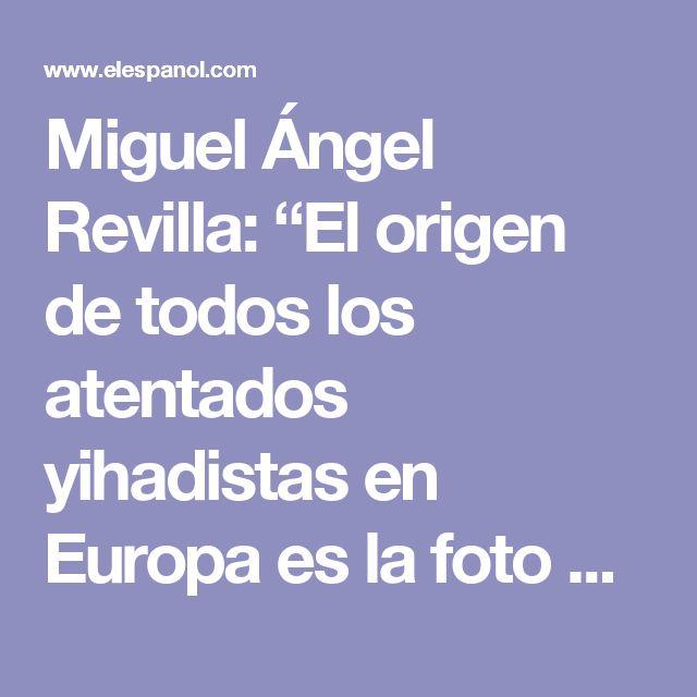 """Miguel Ángel Revilla: """"El origen de todos los atentados yihadistas en Europa es la foto de las Azores"""""""