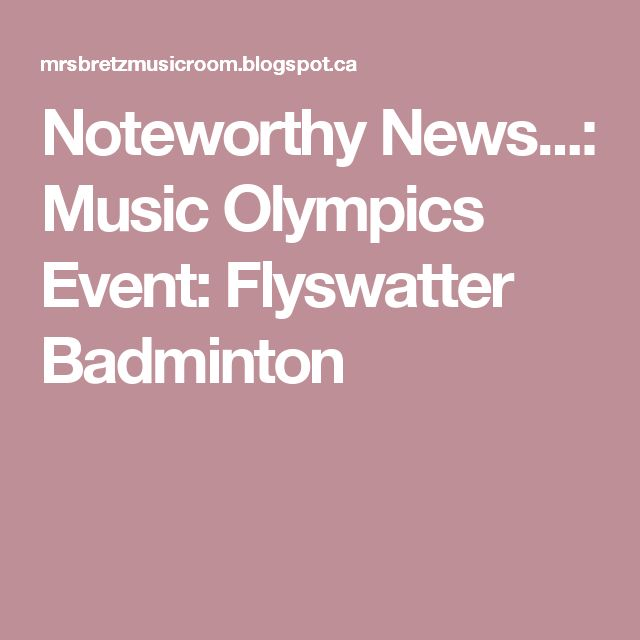 Noteworthy News...: Music Olympics Event: Flyswatter Badminton