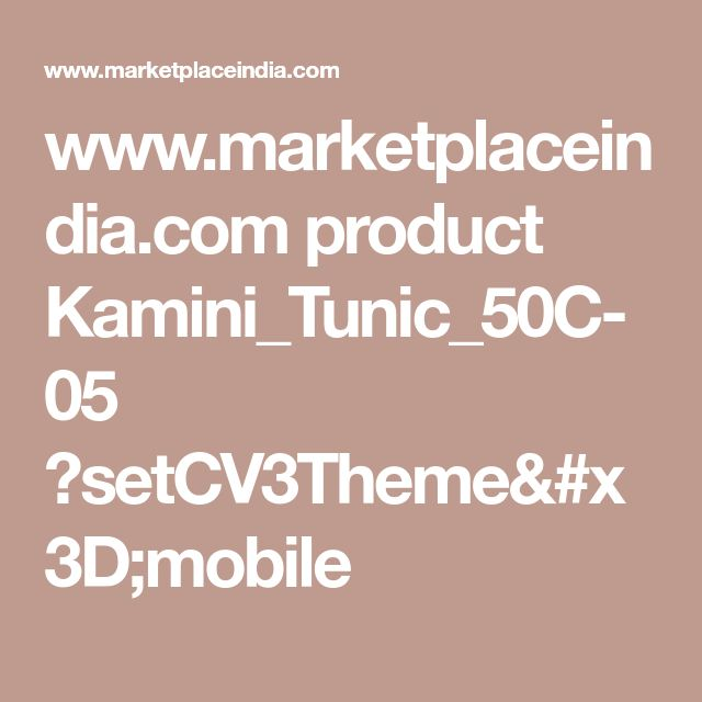 www.marketplaceindia.com product Kamini_Tunic_50C-05 ?setCV3Theme=mobile