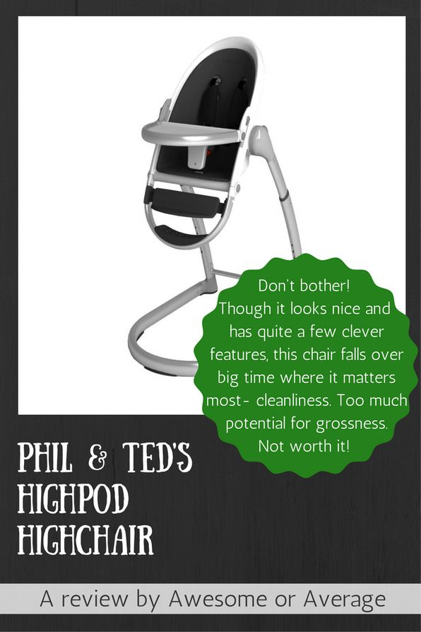 Phil & Ted's Highpod Highchair is a clever but low-functioning chair with some annoying features. The cheaper Poppy by the same brand is a much better option - buy it from Amazon: http://amzn.to/2d420BQ (affiliate link)