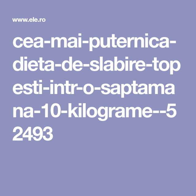cea-mai-puternica-dieta-de-slabire-topesti-intr-o-saptamana-10-kilograme--52493
