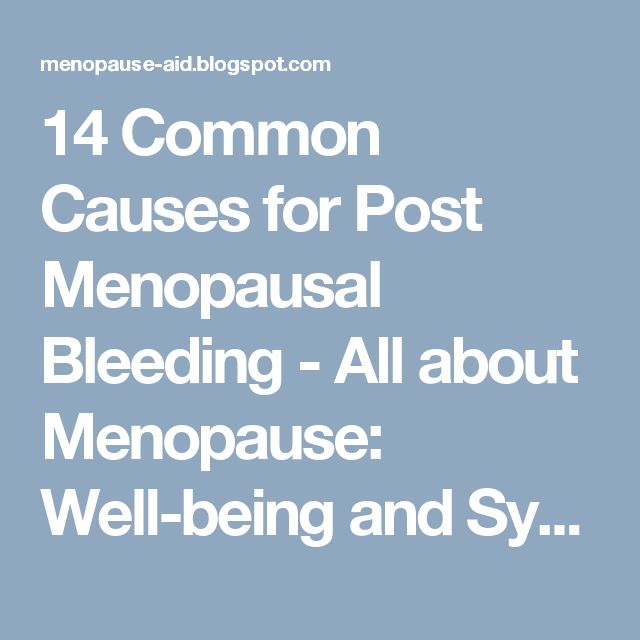 14 Common Causes for Post Menopausal Bleeding - All about Menopause: Well-being and Symptoms Relief
