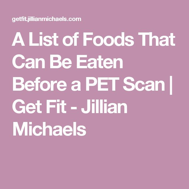 A List of Foods That Can Be Eaten Before a PET Scan | Get Fit - Jillian Michaels