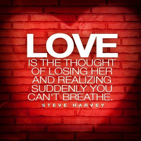 LOVE love this quote from Steve Harvey