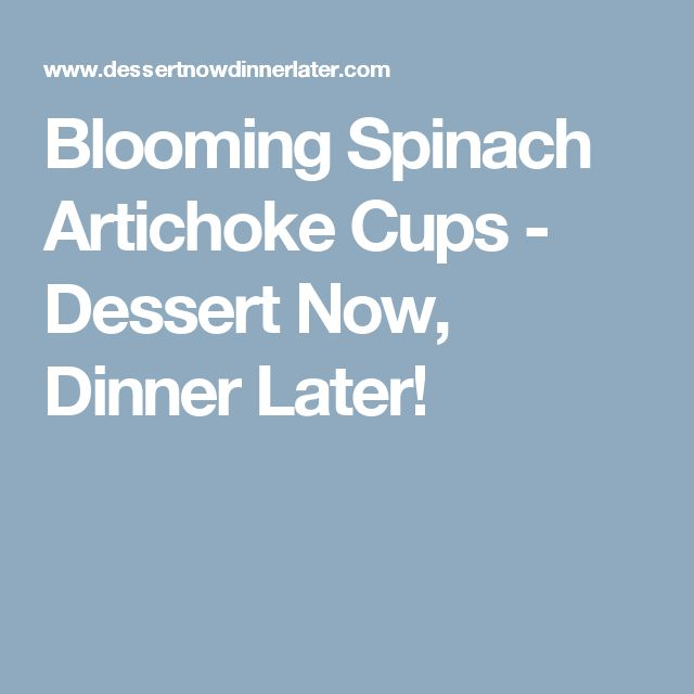 Blooming Spinach Artichoke Cups - Dessert Now, Dinner Later!