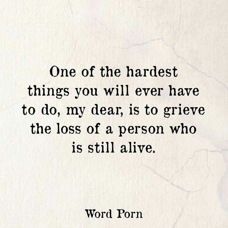 Grieve the loss of a person who is still alive