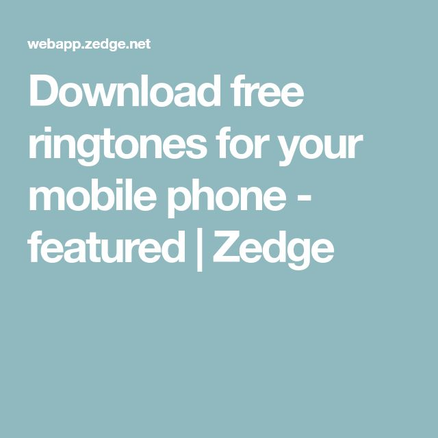 Download free ringtones for your mobile phone - featured | Zedge