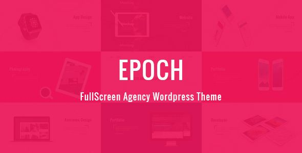 Epoch - FullScreen Agency WordPress Theme . Epoch is a FullScreen Agency WordPress Theme. Perfect to promote your work or your business. Trending Fullpage Design based premium theme also specially focused on Company, Agency