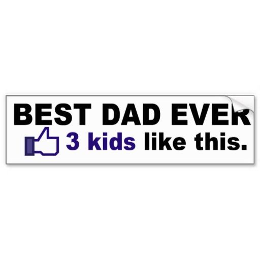 Best dad ever 3 kids like this bumper sticker