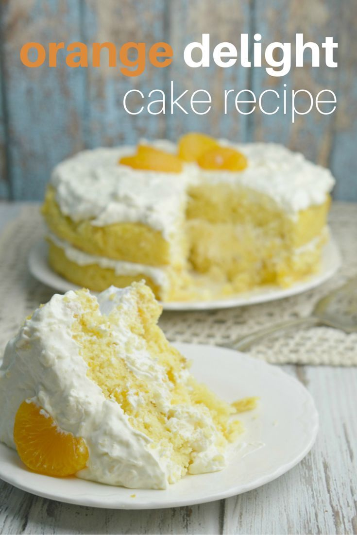 Make this orange delight cake with cake mix! Other ingredients are mandarin oranges, eggs, pineapple and cool whip.  This is an easy cake to whip up!  (pun intended)  Give it a try!