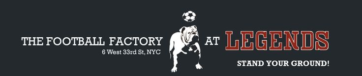 The Best Soccer Bar in NYC | The Football Factory is located within Legends Bar in NYC & is home to over 100 live soccer games weekly. Welcome to the best soccer bar in New York!