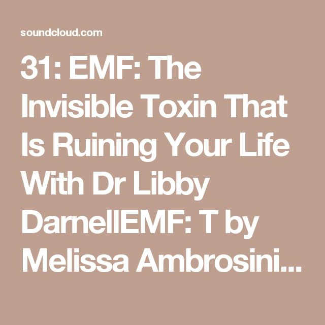 31: EMF: The Invisible Toxin That Is Ruining Your Life With Dr Libby DarnellEMF: T by Melissa Ambrosini | Free Listening on SoundCloud