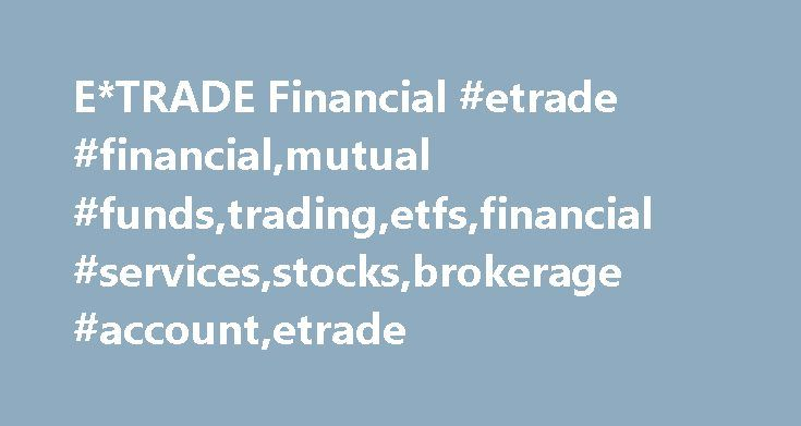 E*TRADE Financial #etrade #financial,mutual #funds,trading,etfs,financial #services,stocks,brokerage #account,etrade http://tucson.nef2.com/etrade-financial-etrade-financialmutual-fundstradingetfsfinancial-servicesstocksbrokerage-accountetrade/  # Speed. Value. Execution. Data delayed by 15 minutes Top 5 lists are not a recommendation by E*TRADE Securities or its affiliates to buy, sell or hold any security, financial product or instrument, nor is it an endorsement of any specific security…