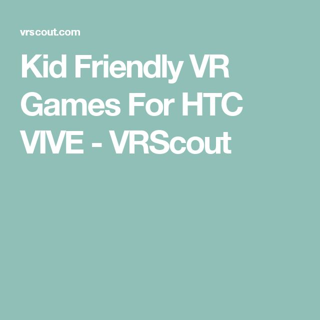 Kid Friendly VR Games For HTC VIVE - VRScout