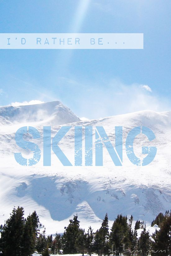 I'm sitting in my art studio, but I'd rather be skiing. ~ Ski Bum Mum (Chris Olson at momathonblog.com)