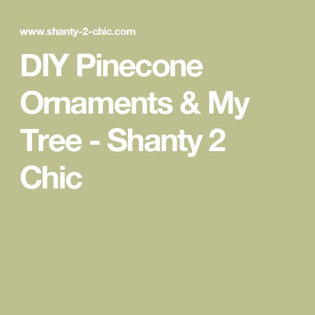DIY Pinecone Ornaments & My Tree - Shanty 2 Chic