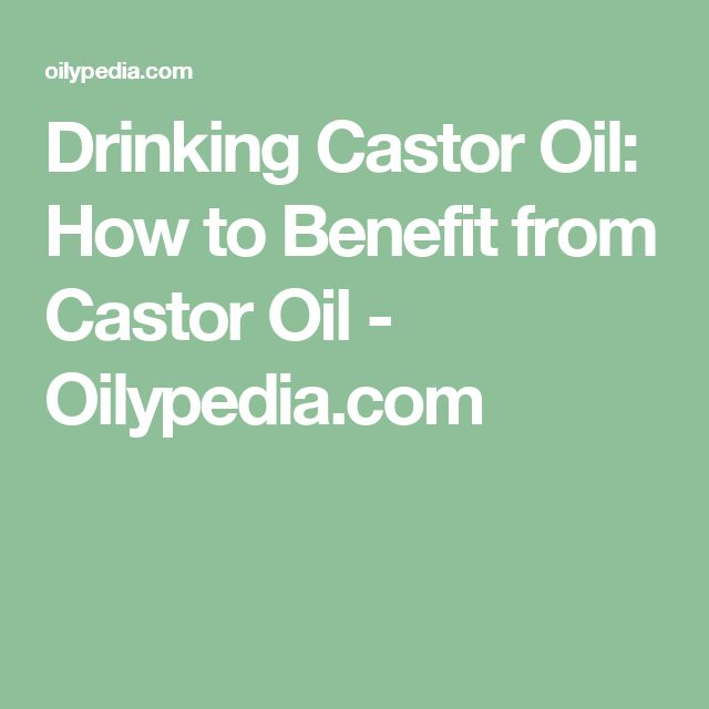Drinking Castor Oil: How to Benefit from Castor Oil - Oilypedia.com