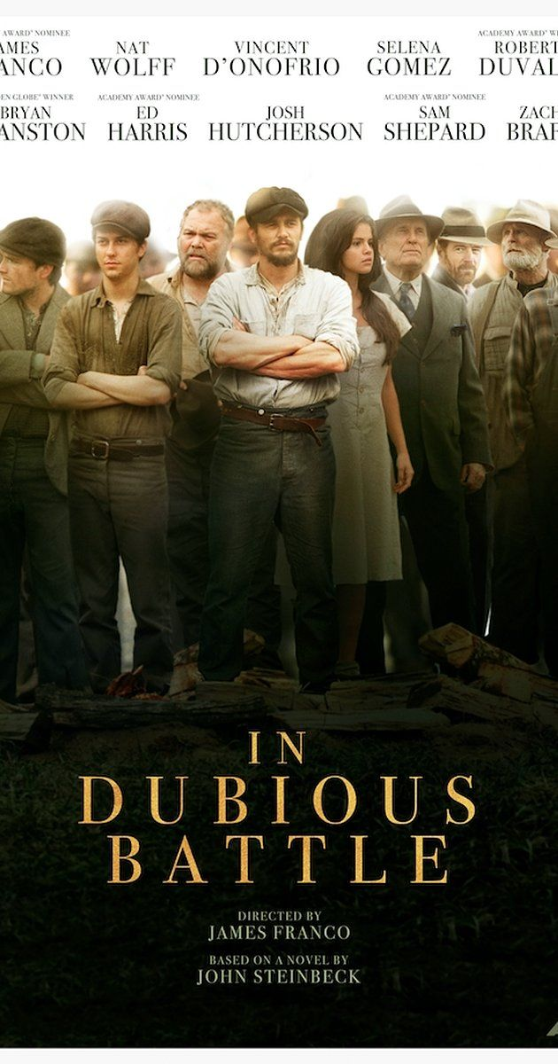 In Dubious Battle; Directed by James Franco.  With James Franco, Vincent D'Onofrio, Selena Gomez, Bryan Cranston. An activist gets caught up in the labor movement for farm workers in California during the 1930s.