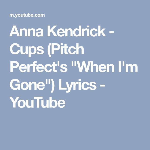 """Anna Kendrick - Cups (Pitch Perfect's """"When I'm Gone"""") Lyrics - YouTube"""
