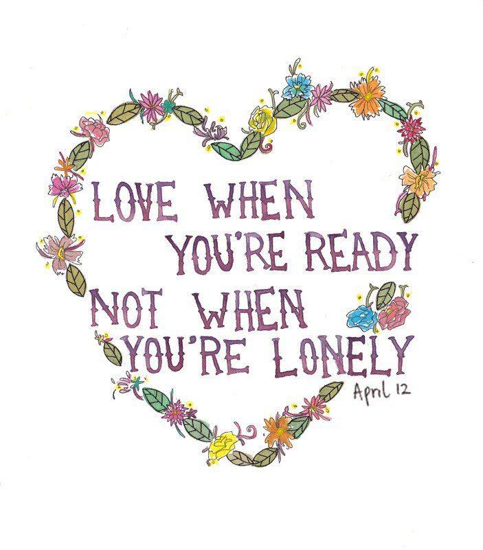 люби, когда ты готов, а не тогда, когда ты одинок
