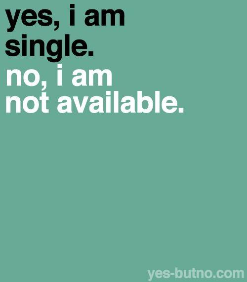 Yes, i'm single..
