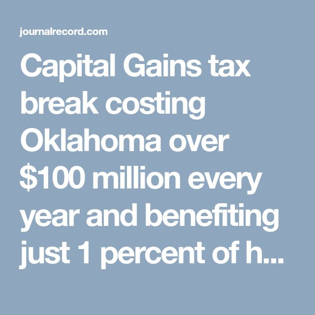 Capital Gains tax break costing Oklahoma over $100 million every year and benefiting just 1 percent of households, all making over $1 Million a year.