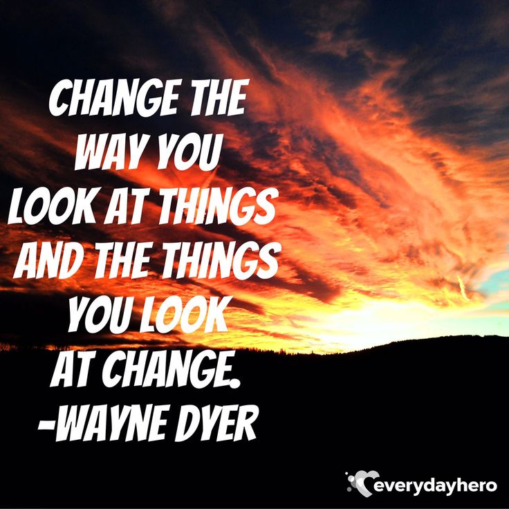 Change the way you look at things and the things you look at change. #WayneDyer #Instaquote #inspiration
