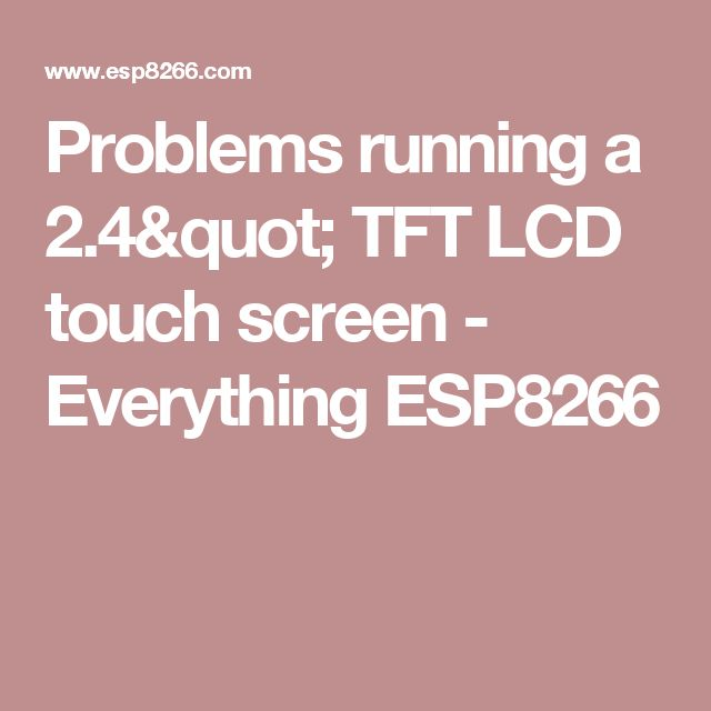 "Problems running a 2.4"" TFT LCD touch screen - Everything ESP8266"
