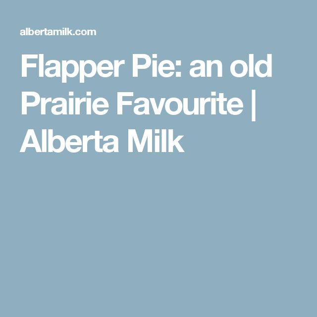 Flapper Pie: an old Prairie Favourite | Alberta Milk