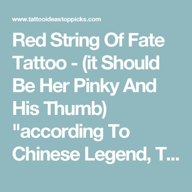"Red String Of Fate Tattoo - (it Should Be Her Pinky And His Thumb) ""according To Chinese Legend, Two People Who Are Destined To Be Together Are Attached By An Invisible Red String Bound From A Male's Thumb To A Female's Pinky Finger. An Invisible Red Thread Connects Those Who Are Destined To Meet, Regardless Of Time, Place, Or Circumstances. The Thread May Stretch Or Tangle But Will Never Break."" - Tattoo Ideas Top Picks"