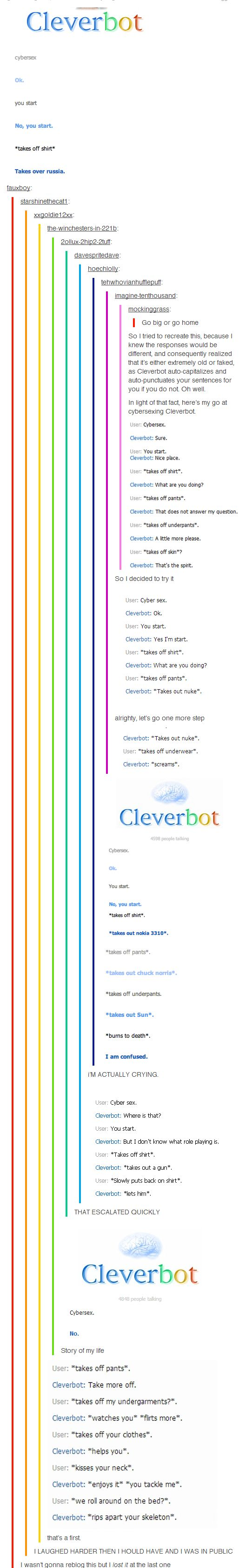 I completely lost it. Cleverbot you dirty weirdo.