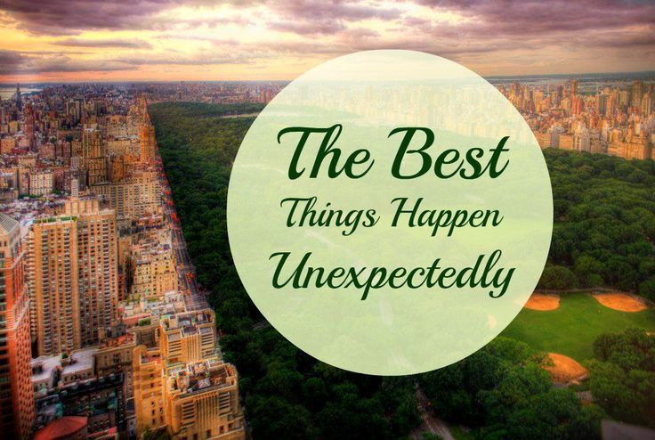 When Things Happen Unexpectedly Quotes: The Best Things Happen Unexpectedly!!