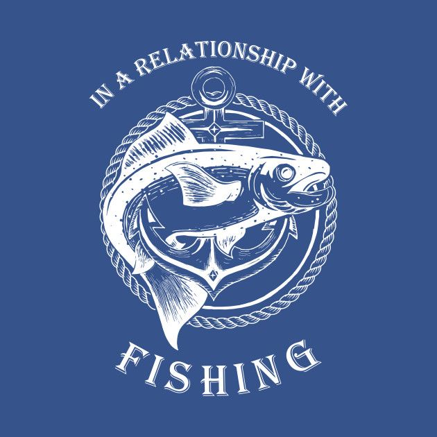 In A Relationship With Fishing | Funny Fishing Graphic T-Shirt