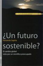 ¿Un futuro sostenible? : el cambio global visto por un científico preocupado /  Año: 2006    Libro-e
