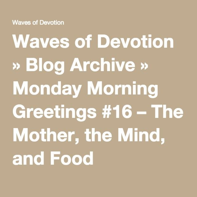 Waves of Devotion » Blog Archive » Monday Morning Greetings #16 – The Mother, the Mind, and Food