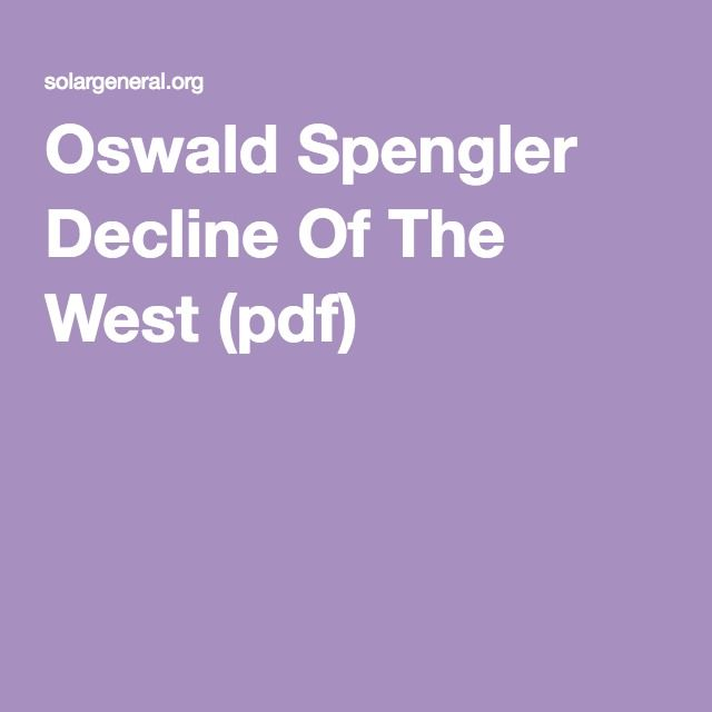 Oswald Spengler Decline Of The West (pdf)