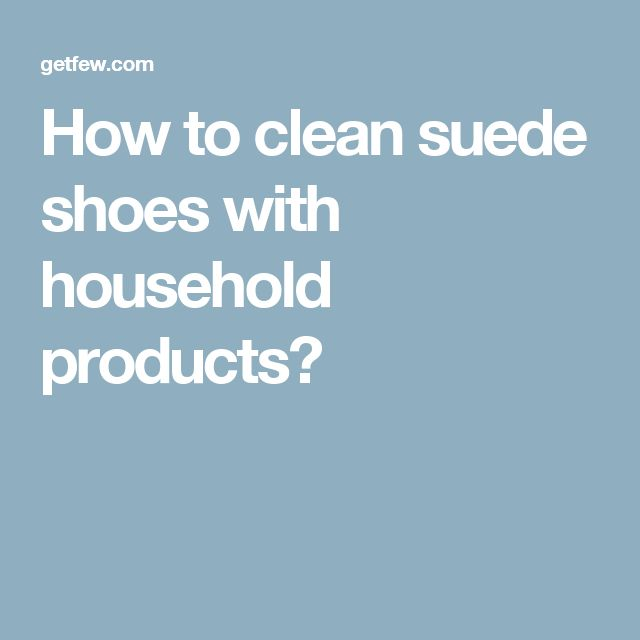 How to clean suede shoes with household products?