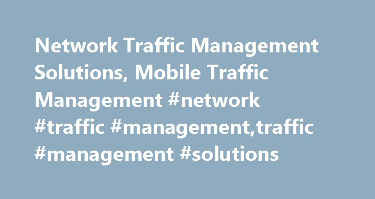 Network Traffic Management Solutions, Mobile Traffic Management #network #traffic #management,traffic #management #solutions http://namibia.remmont.com/network-traffic-management-solutions-mobile-traffic-management-network-traffic-managementtraffic-management-solutions/  # Traffic Management Control Network Congestion and Application Performance Data networks are not only carrying constantly growing volumes of Internet traffic and cloud services. They are also carrying different kinds of…