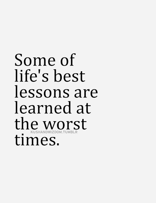 Some of life's best lessons are learned at the worst times.