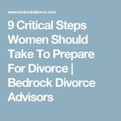 9 Critical Steps Women Should Take To Prepare For Divorce | Bedrock Divorce Advisors