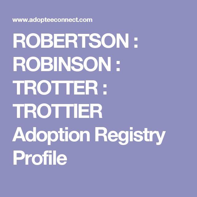 ROBERTSON : ROBINSON : TROTTER : TROTTIER Adoption Registry Profile