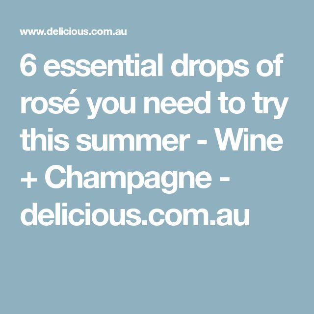 6 essential drops of rosé you need to try this summer - Wine + Champagne - delicious.com.au